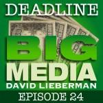 Deadline Big Media With David Lieberman, Episode 24