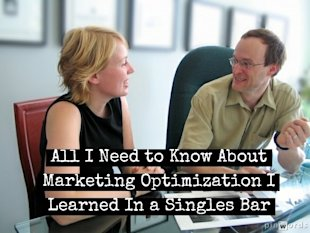 All I Need to Know About Marketing Optimization I Learned In a Singles Bar image Marketing optimization