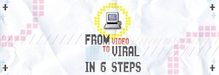 From Video to Viral In 6 Steps image From Video to Viral In 6 Steps header