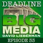 Deadline Big Media With David Lieberman, Episode 33