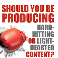Should You Be Producing Hard Hitting or Light Hearted Content? image hard hitting content