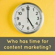 How to Fit Content Marketing into Your Busy Schedule image content marketing time.jpg
