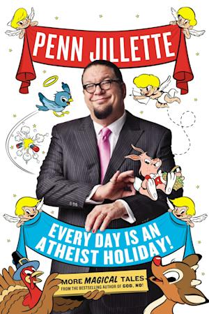 "This book cover image released by Blue Rider Press shows, ""Every Day Is an Atheist Holiday!,"" by Penn Jillette. (AP Photo/Blue Rider Press)"