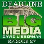 Deadline Big Media With David Lieberman, Episode 27