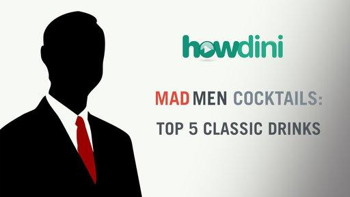 Mad Men Cocktails: Top 5 Classic Drinks