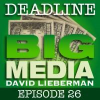 Deadline Big Media With David Lieberman, Episode 26