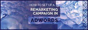 How to Set Up a Remarketing Campaign in Adwords image How to Set Up a Remarketing Campaign in Adwords
