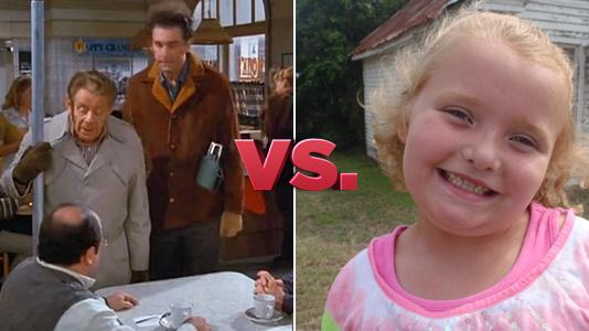 Seinfeld vs. Here Comes Honey Boo Boo