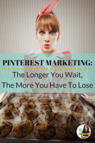 Pinterest Marketing: The Longer You Wait, The More You Have To Lose
