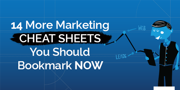 14 More Marketing Cheat Sheets You Should Bookmark Now