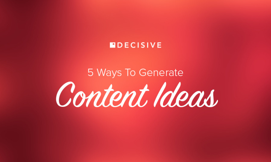 5 Ways To Generate Content Ideas
