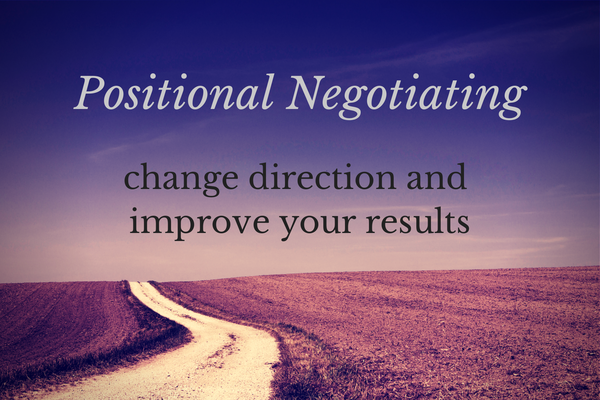 Positional Negotiating: Change Direction and Improve Your Results