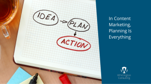 In Content Marketing, Planning Is Everything