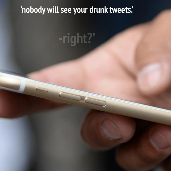 Nobody Will See Your Drunk Tweet