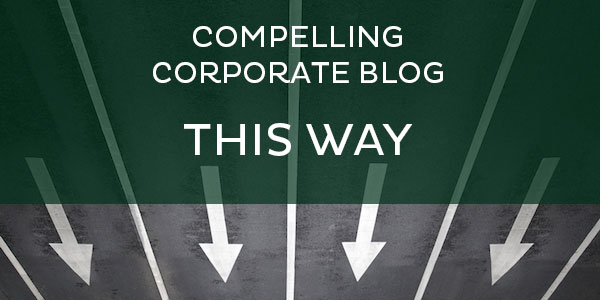 create a compelling corporate blog