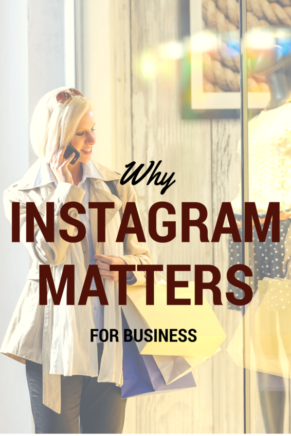 Why Instagram Matters for Business (Are you there yet?)