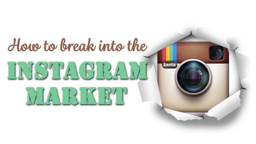 How to break into the Instagram Market