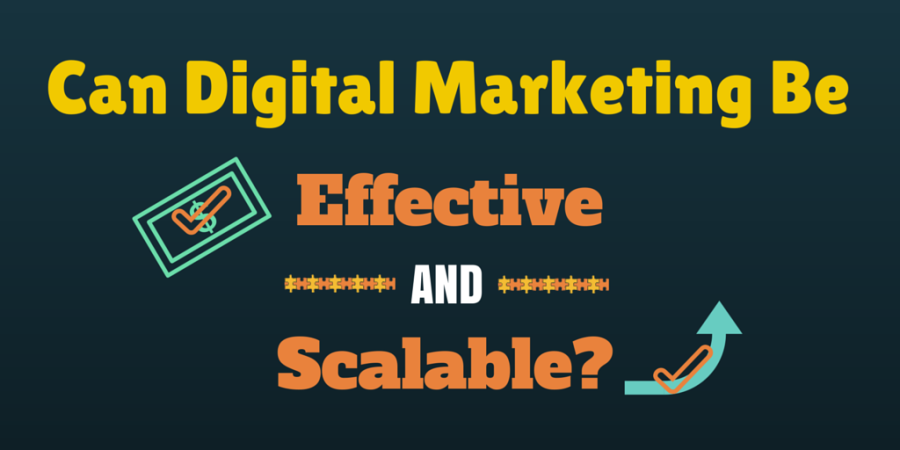 Can Digital Marketing Be Both Effective and Scalable?