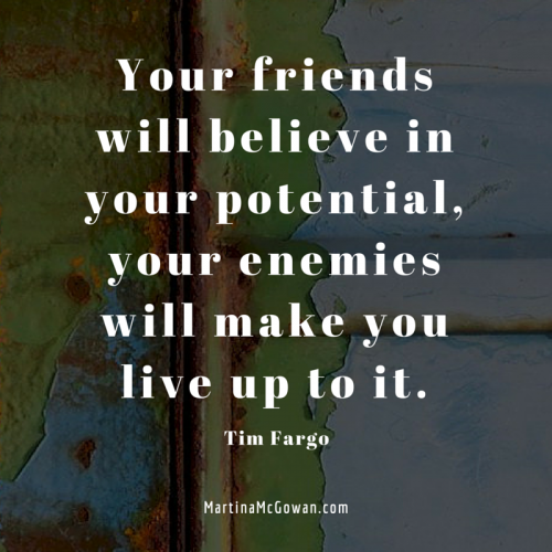 Your friends will believe in your potential Tim Fargo